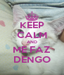 KEEP CALM AND ME FAZ DENGO - Personalised Poster A4 size