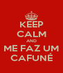 KEEP CALM AND ME FAZ UM CAFUNÉ - Personalised Poster A4 size