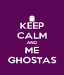 KEEP CALM AND ME GHOSTAS - Personalised Poster A4 size