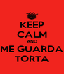 KEEP CALM AND ME GUARDA TORTA - Personalised Poster A4 size