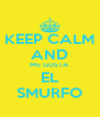 KEEP CALM AND ME GUSTA EL SMURFO - Personalised Poster A4 size