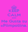 KEEP CALM AND Me Gusta su «Piimpoliina. - Personalised Poster A4 size