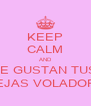 KEEP CALM AND ME GUSTAN TUS  OREJAS VOLADORAS - Personalised Poster A4 size