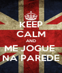 KEEP CALM AND ME JOGUE  NA PAREDE - Personalised Poster A4 size