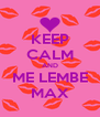 KEEP CALM AND ME LEMBE MAX - Personalised Poster A4 size