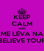 KEEP CALM AND ME LEVA NA BELIEVE TOUR - Personalised Poster A4 size