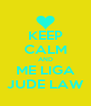 KEEP CALM AND ME LIGA JUDE LAW - Personalised Poster A4 size