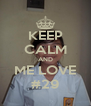 KEEP CALM AND ME LOVE #29 - Personalised Poster A4 size