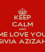 KEEP CALM AND ME LOVE YOU SIVIA AZIZAH - Personalised Poster A4 size
