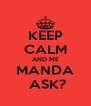 KEEP CALM AND ME MANDA  ASK? - Personalised Poster A4 size