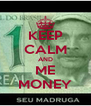 KEEP CALM AND ME MONEY - Personalised Poster A4 size