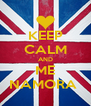 KEEP CALM AND ME NAMORA  - Personalised Poster A4 size