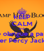 KEEP CALM and  me obrigue a parar de ler Percy Jackson - Personalised Poster A4 size