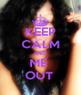 KEEP CALM AND  ME  OUT  - Personalised Poster A4 size