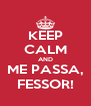 KEEP CALM AND ME PASSA, FESSOR! - Personalised Poster A4 size