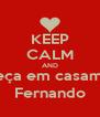 KEEP CALM AND Me peça em casamento, Fernando - Personalised Poster A4 size