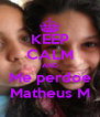 KEEP CALM AND Me perdoe Matheus M - Personalised Poster A4 size