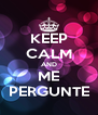 KEEP CALM AND ME PERGUNTE - Personalised Poster A4 size