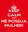 KEEP CALM AND ME POSSUA MULHER! - Personalised Poster A4 size