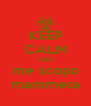 KEEP CALM AND me scopo mammeta - Personalised Poster A4 size