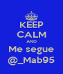 KEEP CALM AND Me segue @_Mab95 - Personalised Poster A4 size