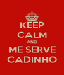 KEEP CALM AND ME SERVE CADINHO - Personalised Poster A4 size