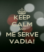 KEEP CALM AND ME SERVE VADIA! - Personalised Poster A4 size
