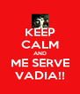 KEEP CALM AND ME SERVE VADIA!! - Personalised Poster A4 size