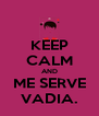 KEEP CALM AND ME SERVE VADIA. - Personalised Poster A4 size