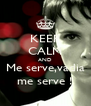 KEEP CALM AND Me serve,vadia me serve ! - Personalised Poster A4 size