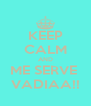 KEEP CALM AND ME SERVE  VADIAA!! - Personalised Poster A4 size