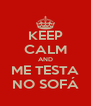 KEEP CALM AND ME TESTA NO SOFÁ - Personalised Poster A4 size