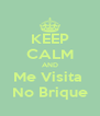 KEEP CALM AND Me Visita  No Brique - Personalised Poster A4 size
