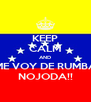 KEEP CALM AND ME VOY DE RUMBA NOJODA!! - Personalised Poster A4 size