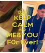 KEEP CALM AND ME&YOU F0r Ever! - Personalised Poster A4 size