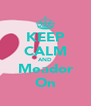 KEEP CALM AND Meador On - Personalised Poster A4 size