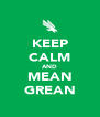 KEEP CALM AND MEAN GREAN - Personalised Poster A4 size