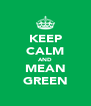 KEEP CALM AND MEAN GREEN - Personalised Poster A4 size