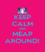 KEEP CALM AND MEAP AROUND! - Personalised Poster A4 size