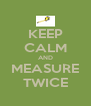 KEEP CALM AND MEASURE TWICE - Personalised Poster A4 size