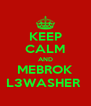 KEEP CALM AND MEBROK L3WASHER  - Personalised Poster A4 size
