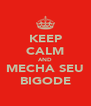 KEEP CALM AND MECHA SEU BIGODE - Personalised Poster A4 size