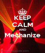 KEEP CALM AND Mechanize  - Personalised Poster A4 size