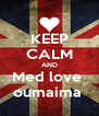 KEEP CALM AND Med love  oumaima  - Personalised Poster A4 size
