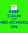 KEEP CALM AND MED-SCHOOL ON - Personalised Poster A4 size