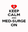 KEEP CALM AND MED-SURGE ON - Personalised Poster A4 size