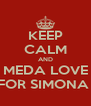 KEEP CALM AND MEDA LOVE FOR SIMONA  - Personalised Poster A4 size