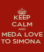 KEEP CALM AND MEDA LOVE TO SIMONA  - Personalised Poster A4 size