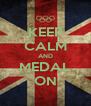 KEEP CALM AND MEDAL ON - Personalised Poster A4 size