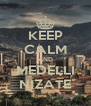 KEEP CALM AND MEDELLI NIZATE - Personalised Poster A4 size
